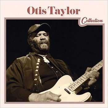 Otis Taylor - Otis Taylor Collection 2014