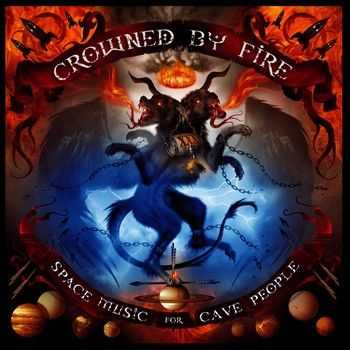 Crowned by Fire - Space Music for Cave People (2014)