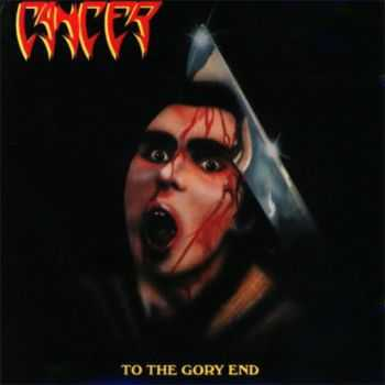 Cancer  - To The Gory End (1990) [LOSSLESS]