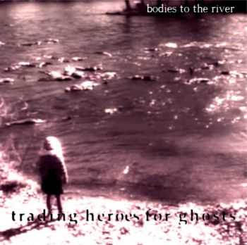 trading heroes for ghosts - Bodies To The River (2014)