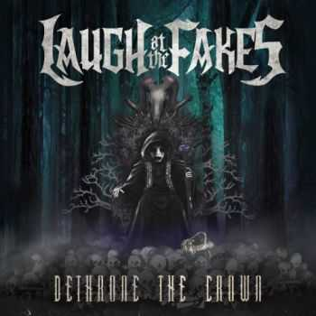 Laugh At The Fakes - Dethrone The Crown (2014)