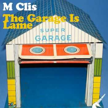 M Clis - The Garage Is Lame (EP) (2014)