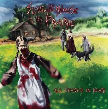 Slaughterhouse On The Prairie - All Ceases In Death (2012) [LOSSLESS]