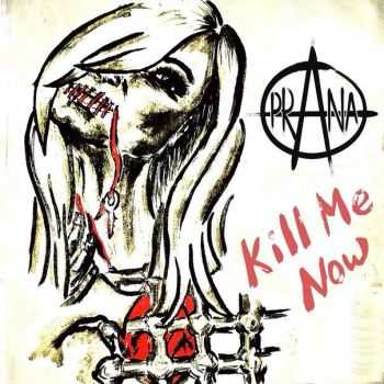 Prana - Kill Me Now (2014)