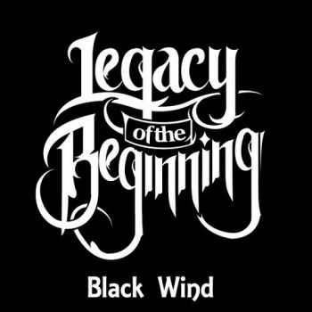 Legacy Of The Beginning - Black Wind (2014)