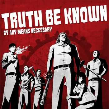 Truth Be Known - By Any Means Necessary (2014)