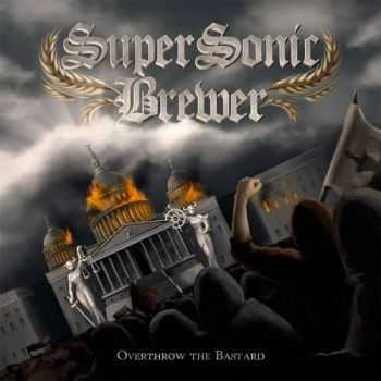 Supersonic Brewer - Overthrow The Bastard (2014)