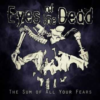 Eyes of the Dead - The Sum of All Your Fears (2014)