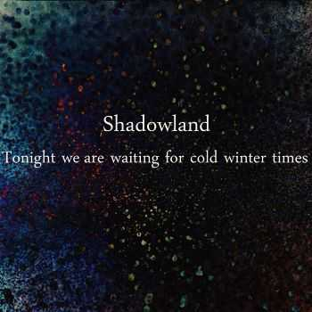 Shadowland  - Tonight We Are Waiting For Cold Winter Times (2014)