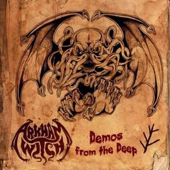 Arkham Witch - Demos From The Deep (2014)