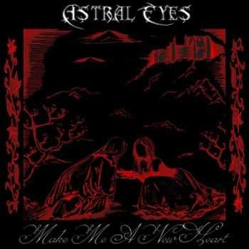 Astral Eyes - Make Me a New Heart (2014)