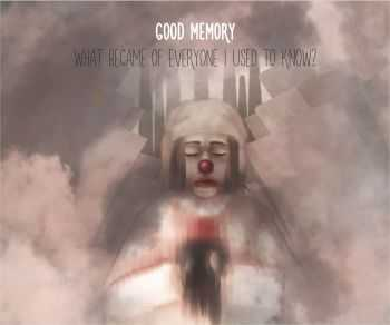 Good Memory - What Became Of Everyone I Used To Know? (2014)