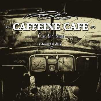 Caffeine Cafe - Cut The Time (2014)