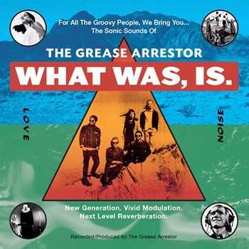 The Grease Arrestor - What Was, Is. (2014)