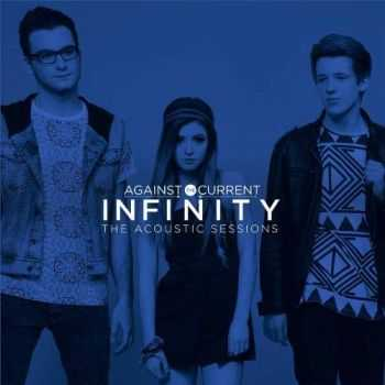 Against The Current - Infinity (The Acoustic Sessions) [EP]  (2014)
