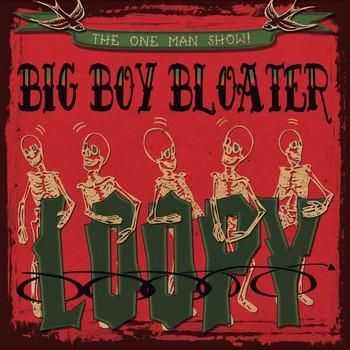Big Boy Bloater - Loopy 2014