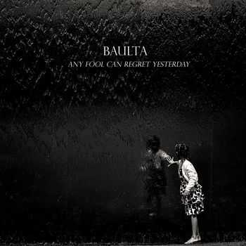 Baulta  - Any Fool Can Regret Yesterday (2014)