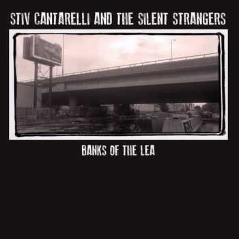 Stiv Cantarelli & The Silent Strangers - Banks Of The Lea 2014