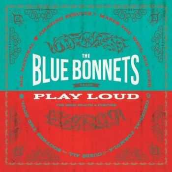 The BlueBonnets - Play Loud (2014)