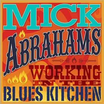 Mick Abrahams - Working In The Blues Kitchen (2014)