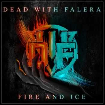 Dead With Falera  - Fire & Ice (Deluxe Edition) (2014)