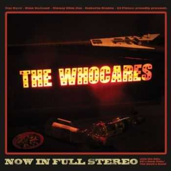 The Whocares - Now In Full Stereo (2014)