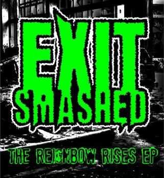 Exit Smashed - The Reignbow Rises EP (2014)