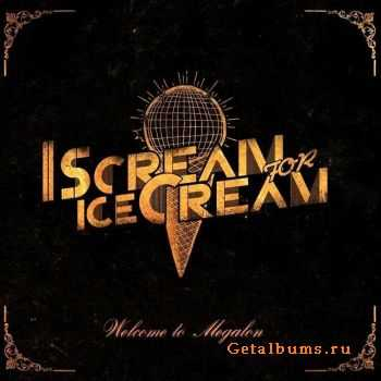 I Scream For Ice Cream - Welcome To Megalon (2014)