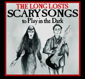 The Long Losts - Scary Songs To Play In the Dark (2014)