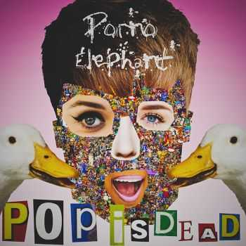Porno Elephant - Pop Is Dead (2014)