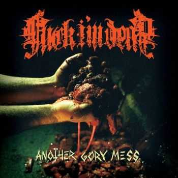 Fuck... I'm Dead - Another Gory Mess (2012)