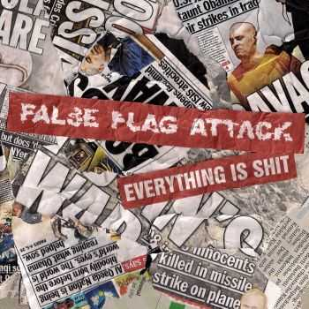 False Flag Attack - Everything Is Shit (2014)
