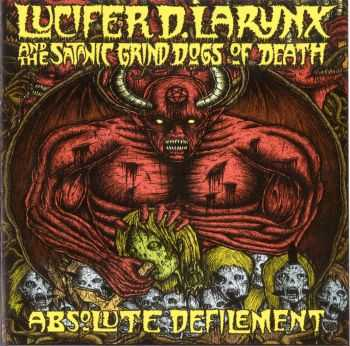 Lucifer D. Larynx And The Satanic Grind Dogs Of Death - Absolute Defilement (2012)