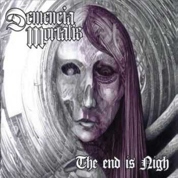 Demencia Mortalis - The End Is Nigh (2014)