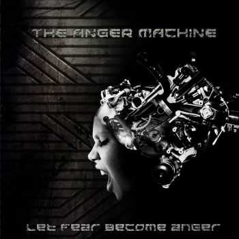 The Anger Machine - Let Fear Become Anger (2014)