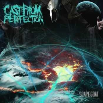 Cast From Perfection - Scapegoat (2014)