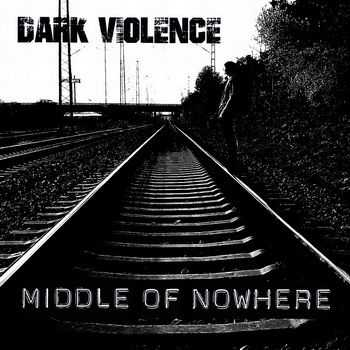 Dark Violence - Middle Of Nowhere (2014)