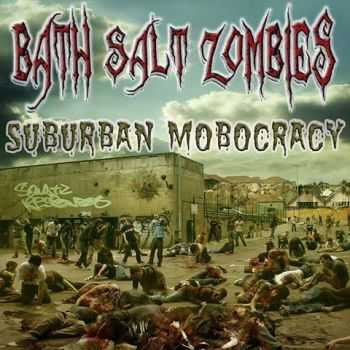 Bath Salt Zombies  - Suburban Mobocracy  (2015)