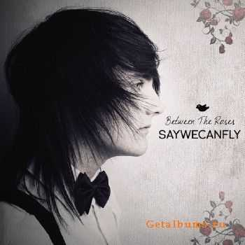 SayWeCanFly - Between The Roses (2015)