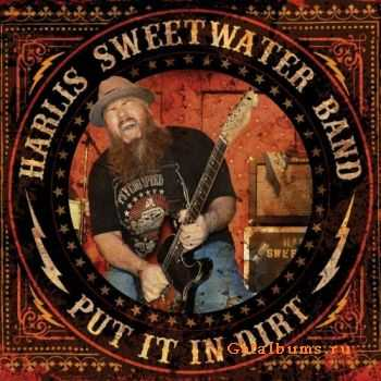 Harlis Sweetwater Band - Put It In Dirt (2014)