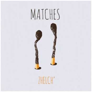 Matches - Zhelch' [EP] (2015)