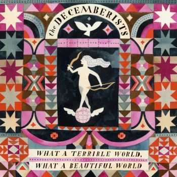 The Decemberists – What a Terrible World, What a Beautiful World (2015)