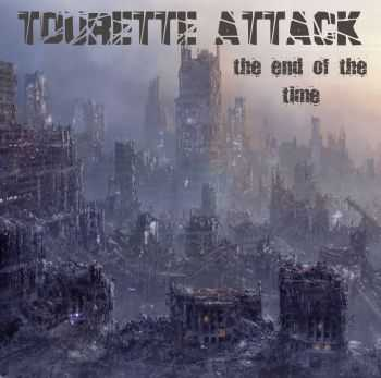 Tourette Attack - the end of the time (2011)