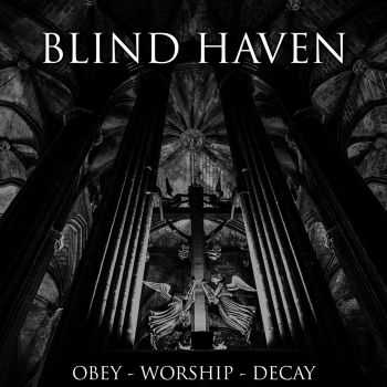 Blind Haven - OBEY WORSHIP DECAY (2015)