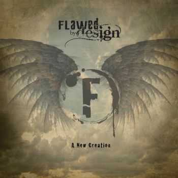 Flawed By Design - A New Creation (2015)