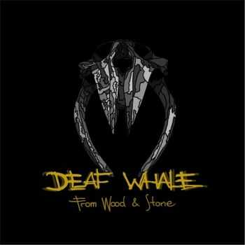 Deaf Whale - From Wood And Stone (2015)