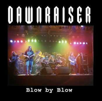 Dawnraiser - Blow By Blow [Compilation] (2014)