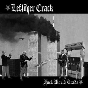 Leftöver Crack - Fuck World Trade (Reissue) (2015)