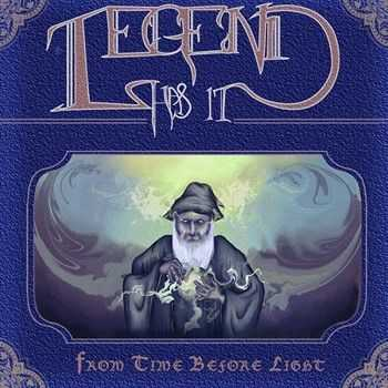 Legend Has It - From Time Before Light (2015)