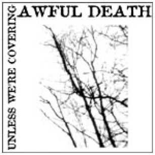 Awful Death  - Unless We're Covering (1989)